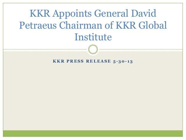 K K R P R E S S R E L E A S E 5 - 3 0 - 1 3KKR Appoints General DavidPetraeus Chairman of KKR GlobalInstitute