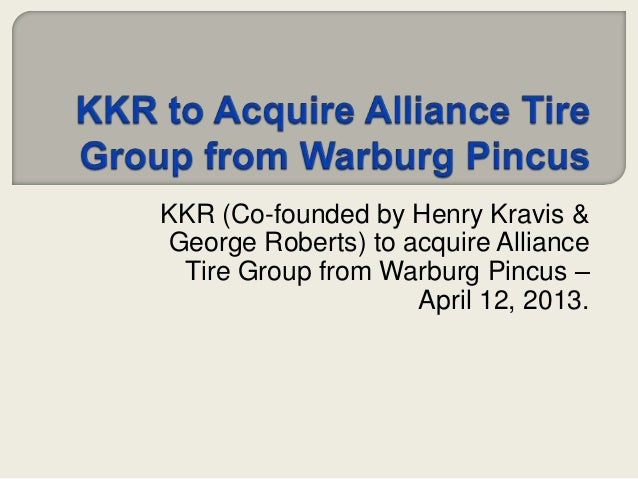 KKR (Co-founded by Henry Kravis &George Roberts) to acquire Alliance Tire Group from Warburg Pincus –                    A...