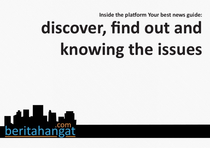Inside the platform Your best news guide:discover, find out and   knowing the issues