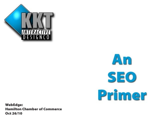 Our Primer Contents… • A Definition of SEO? • Market Statistics? • What SEO is not! • What we do in our SEO practice… • An...