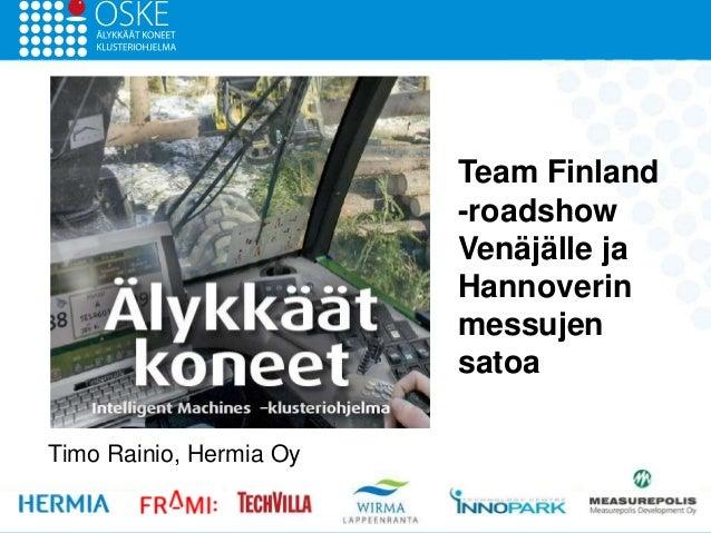Timo Rainio, Hermia OyTeam Finland-roadshowVenäjälle jaHannoverinmessujensatoa
