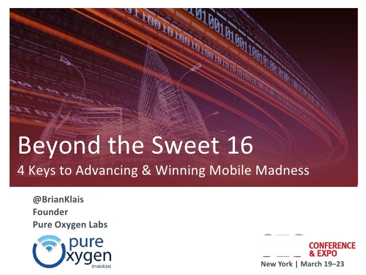 Beyond the Sweet 164 Keys to Advancing & Winning Mobile Madness  @BrianKlais  Founder  Pure Oxygen Labs                   ...