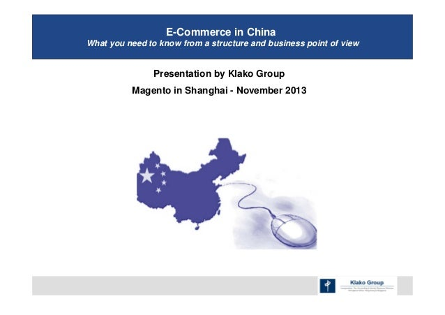 E-Commerce in China What you need to know from a structure and business point of view  Presentation by Klako Group Magento...