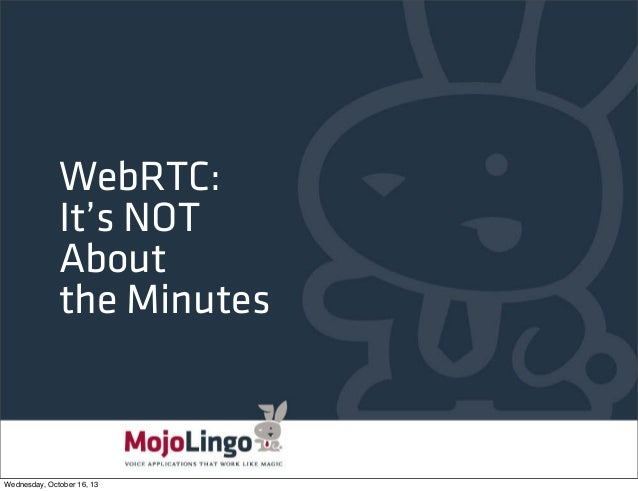 WebRTC: It's NOT About The Minutes