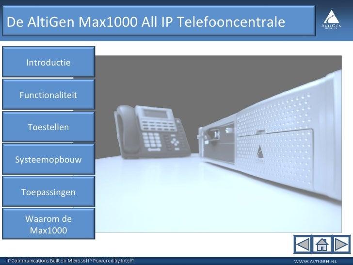 Introductie Toepassingen Toestellen Systeemopbouw Waarom de Max1000 Functionaliteit De AltiGen Max1000 All IP Telefooncent...