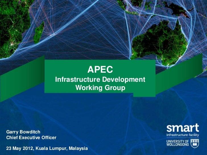 APEC                      Infrastructure Development                             Working GroupGarry BowditchChief Executiv...