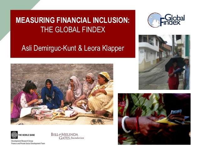 MEASURING FINANCIAL INCLUSION:     THE GLOBAL FINDEX Asli Demirguc-Kunt & Leora Klapper