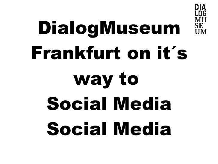 DialogMuseum Frankfurt on it´s way to  Social Media Social Media