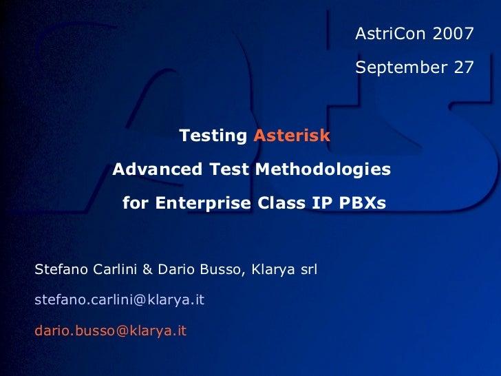 AstriCon 2007 September 27 Testing  Asterisk Advanced Test Methodologies  for Enterprise Class IP PBXs Stefano Carlini & D...