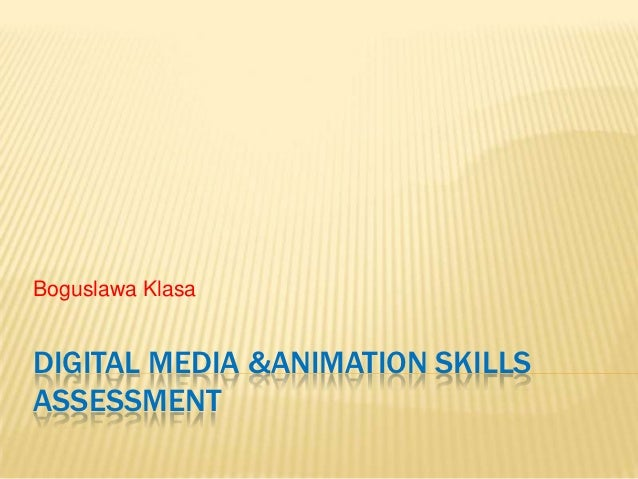 Boguslawa KlasaDIGITAL MEDIA &ANIMATION SKILLSASSESSMENT