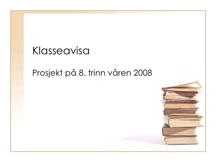 Klasseavisa  Prosjekt på 8. trinn våren 2008
