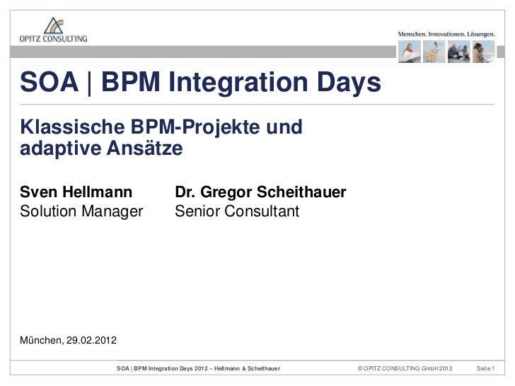 Klassische BPM-Projekte und adaptive Ansätze – SOA | BPM Integration Days 2012 – OPITZ CONSULTING – Sven Hellmann und Dr. Gregor Scheithauer