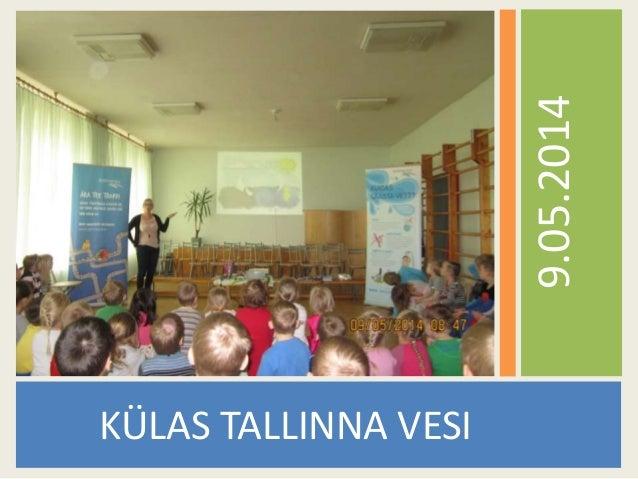 KÜLAS TALLINNA VESI 9.05.2014
