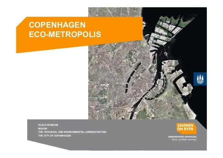 COPENHAGENECO-METROPOLIS KLAUS BONDAM MAYOR THE TECHNICAL AND ENVIRONMENTAL ADMINISTRATION THE CITY OF COPENHAGEN