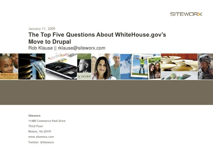 January 11, 2009<br />The Top Five Questions About WhiteHouse.gov's<br />Move to Drupal<br />Rob Klause || rklause@sitewor...