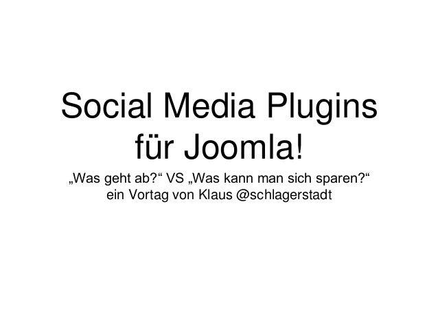 """Social Media Plugins für Joomla! """"Was geht ab?"""" VS """"Was kann man sich sparen?"""" ein Vortag von Klaus @schlagerstadt"""