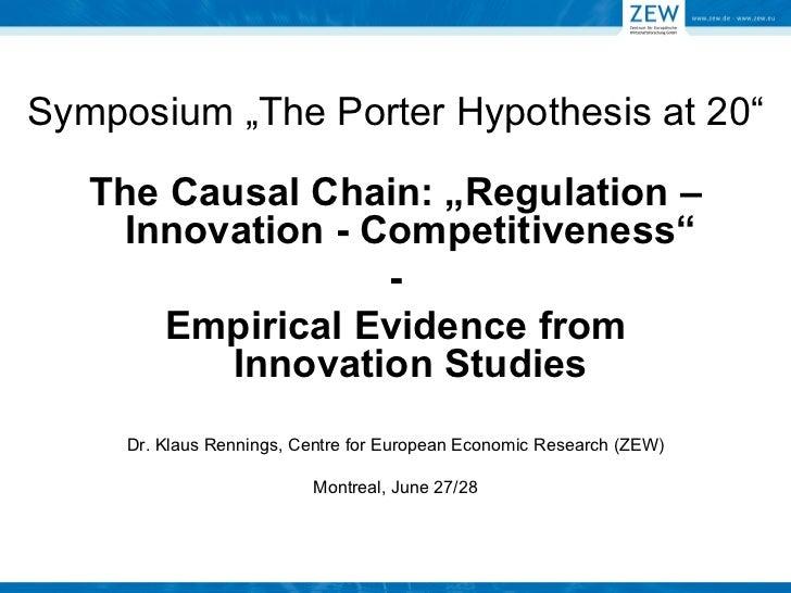 "Symposium ""The Porter Hypothesis at 20"" <ul><li>The Causal Chain: ""Regulation –Innovation - Competitiveness"" </li></ul><ul..."