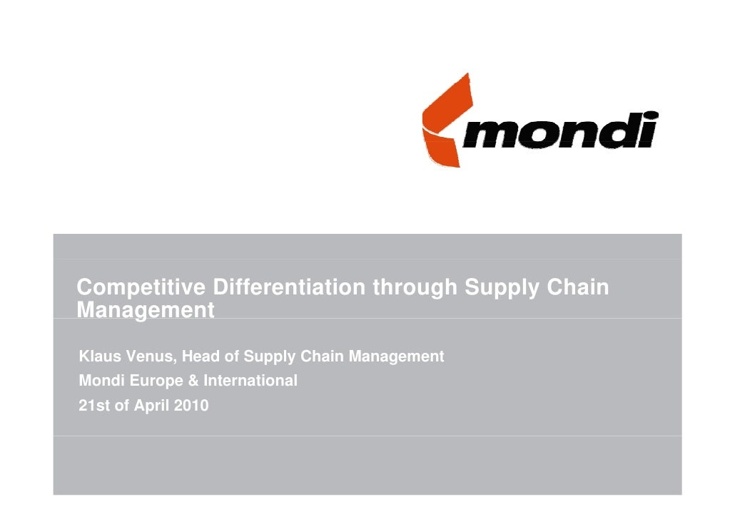 Competitive Differentiation through Supply ChainManagement    gKlaus Venus, Head of Supply Chain ManagementMondi EM di Eur...