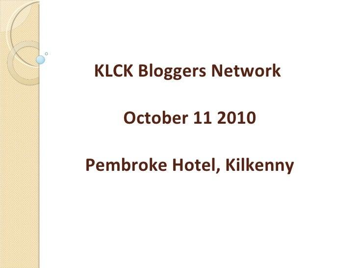 KLCK Bloggers Network  October 11 2010 Pembroke Hotel, Kilkenny