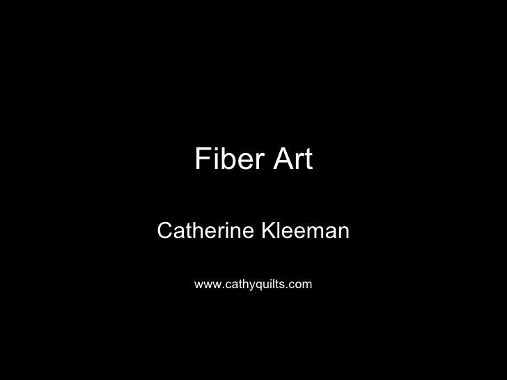 Fiber Art Catherine Kleeman www.cathyquilts.com