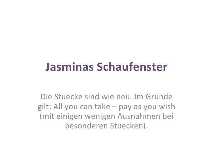 Jasminas Schaufenster Die Stuecke sind wie neu. Im Grunde gilt: All you can take – pay as you wish (mit einigen wenigen Au...