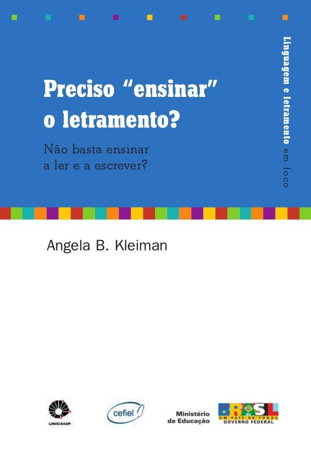 """Angela B. Kleiman Preciso """"ensinar"""" o letramento? Não basta ensinar a ler e a escrever? Linguagem e letramento em foco Lin..."""
