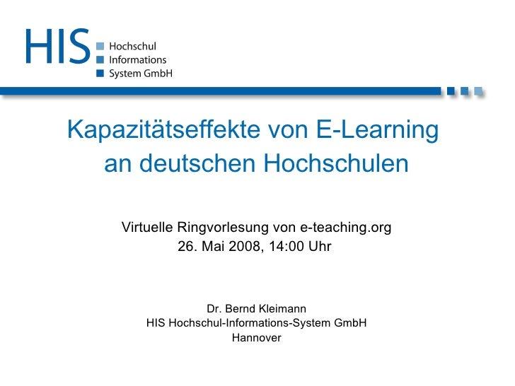 Kapazitätseffekte von E-Learning  an deutschen Hochschulen Virtuelle Ringvorlesung von e-teaching.org 26. Mai 2008, 14:00 ...