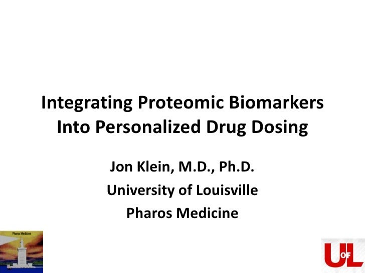 Integrating Proteomic Biomarkers Into Personalized Drug Dosing <br />Jon Klein, M.D., Ph.D.<br />University of Louisville<...