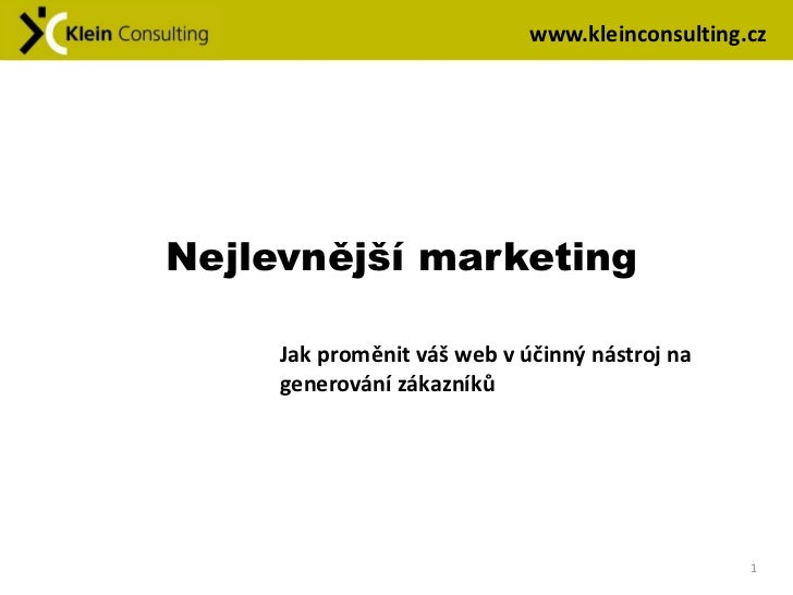 www.kleinconsulting.czNejlevnější marketing     Jak proměnit váš web v účinný nástroj na     generování zákazníků         ...
