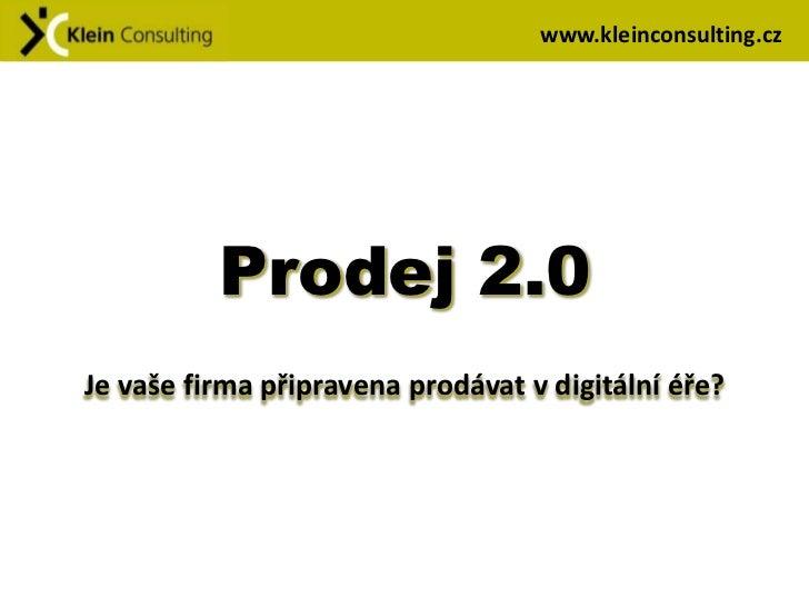 www.kleinconsulting.cz          Prodej 2.0Je vaše firma připravena prodávat v digitální éře?