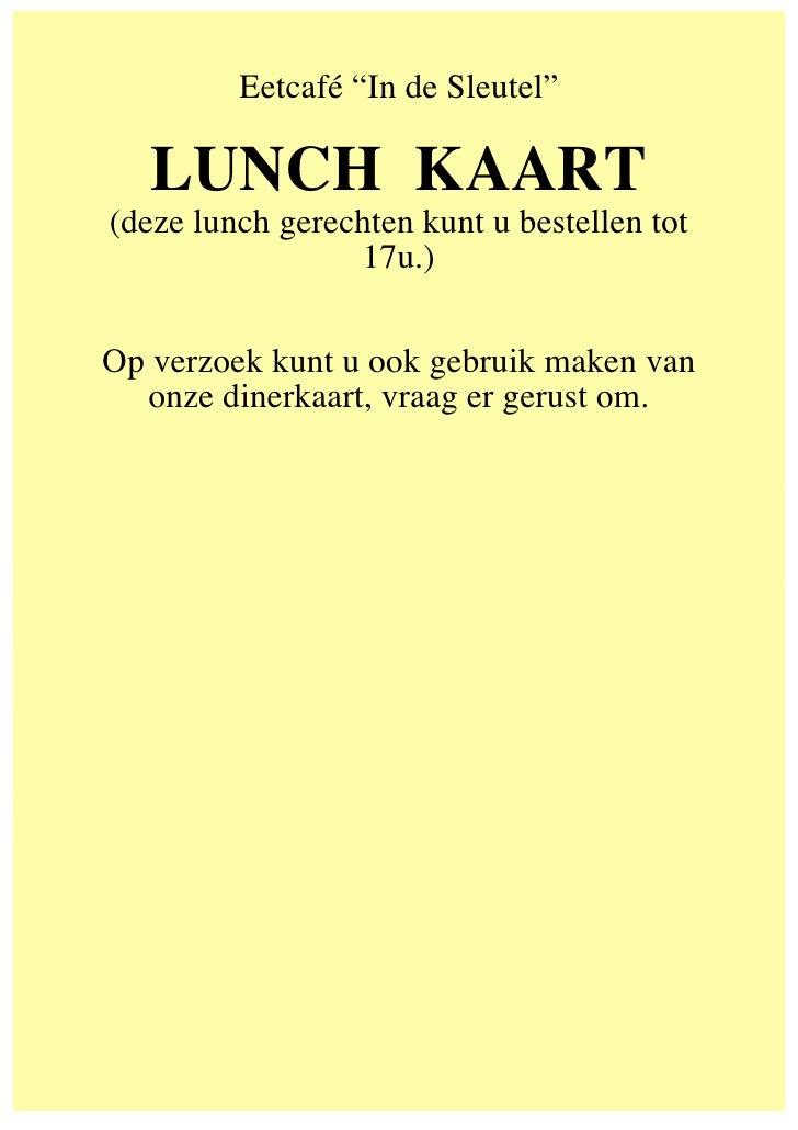 """Eetcafé """"In de Sleutel""""     LUNCH KAART (deze lunch gerechten kunt u bestellen tot                  17u.)   Op verzoek kun..."""