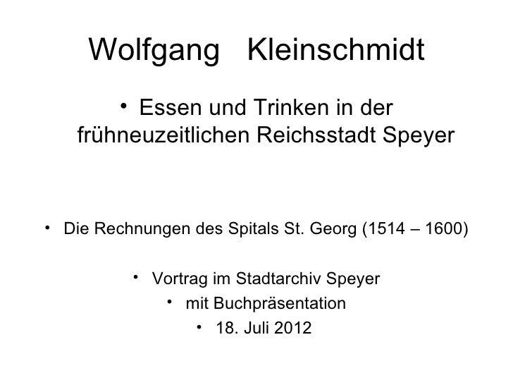 Wolfgang Kleinschmidt        • Essen und Trinken in der    frühneuzeitlichen Reichsstadt Speyer• Die Rechnungen des Spital...