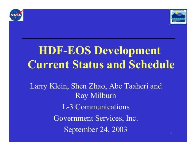 HDF-EOS Development Current Status and Schedule Larry Klein, Shen Zhao, Abe Taaheri and Ray Milburn L-3 Communications Gov...