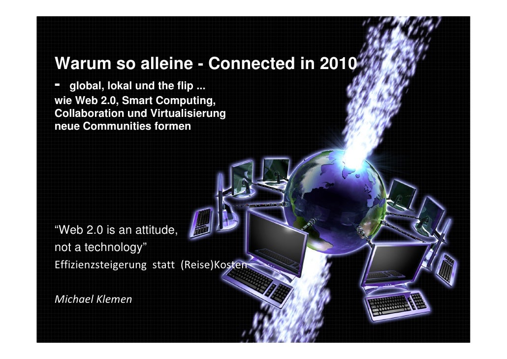 Warum so alleine - Connected in 2010 - global, lokal und the flip ... wie Web 2.0, Smart Computing, Collaboration und Virt...