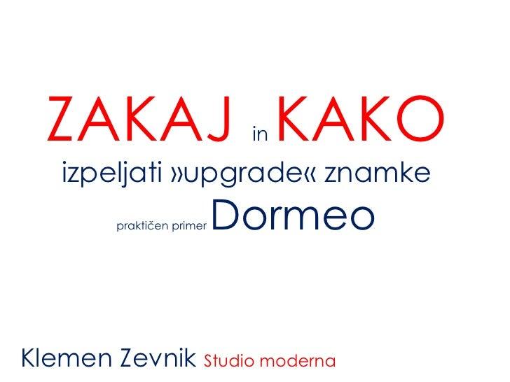 ZAKAJ KAKO                in   izpeljati »upgrade« znamke        praktičen primer   DormeoKlemen Zevnik Studio moderna