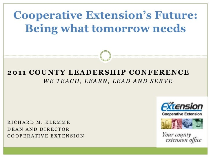 Cooperative Extension's Future:Being what tomorrow needs<br />2011 County Leadership Conference<br />We teach, learn, lead...