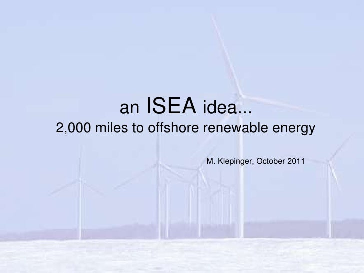 an ISEA idea...2,000 miles to offshore renewable energy<br />M. Klepinger, October 2011<br />
