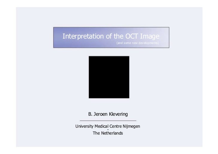 Interpretation of the OCT Image                         (and some new developments)          B. Jeroen Klevering    Univer...