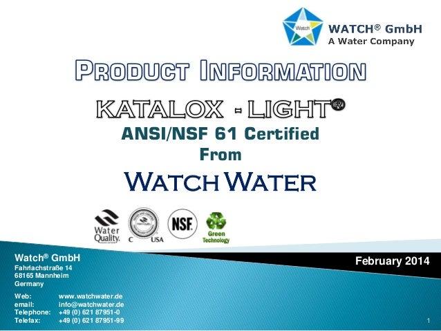 1 February 2014 ANSI/NSF 61 Certified From Watch Water Watch® GmbH Fahrlachstraße 14 68165 Mannheim Germany Web: www.watch...