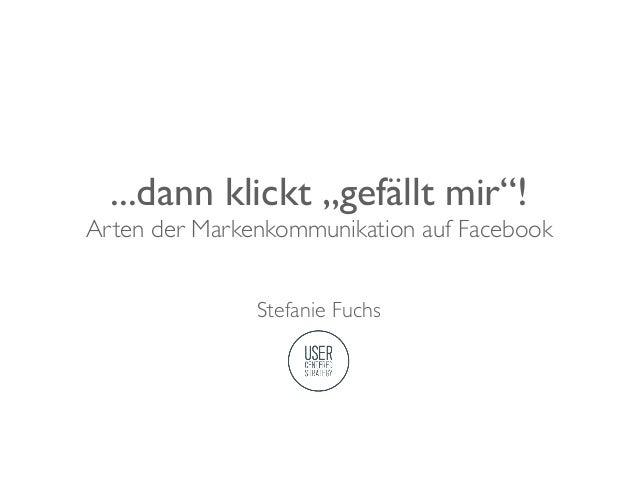 """...dann klickt """"gefällt mir""""!Arten der Markenkommunikation auf Facebook               Stefanie Fuchs"""