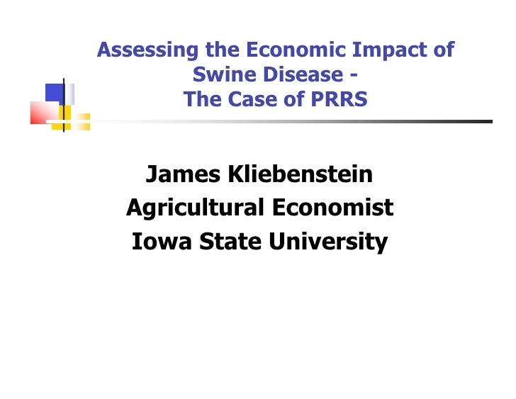 Assessing the Economic Impact of          Swine Disease -         The Case of PRRS      James Kliebenstein   Agricultural ...
