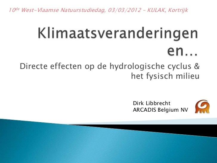 10de West-Vlaamse Natuurstudiedag, 03/03/2012 – KULAK, Kortrijk    Directe effecten op de hydrologische cyclus &          ...