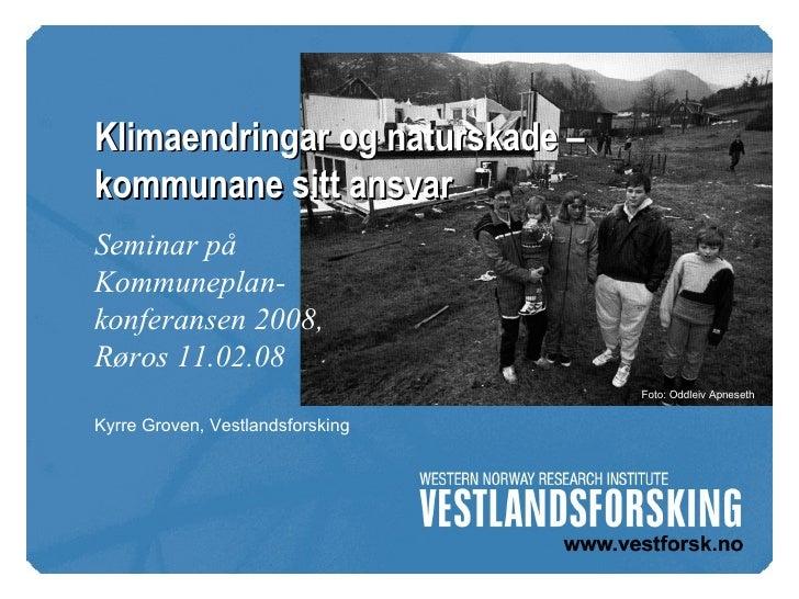 Kyrre Groven, Vestlandsforsking Foto: Oddleiv Apneseth Klimaendringar og naturskade – kommunane sitt ansvar Seminar på Kom...