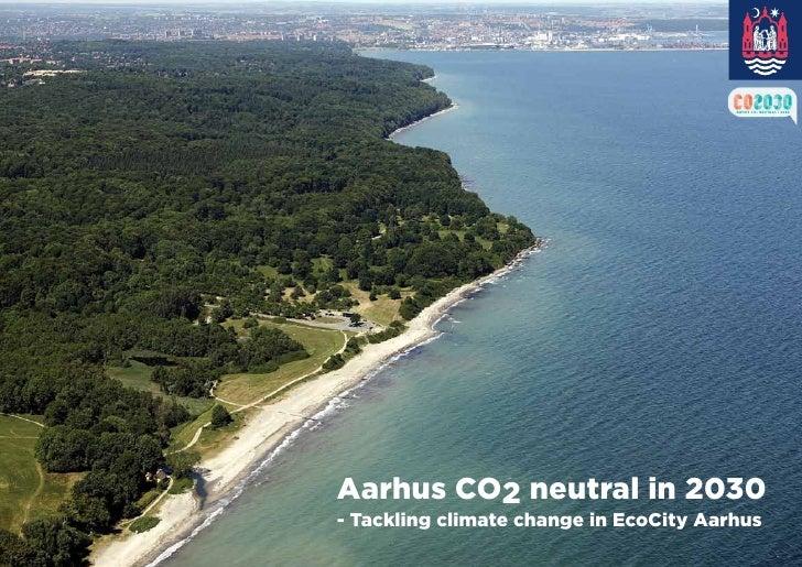 ÅRHUS CO2 NEUTRAL I 2030     Aarhus CO2 neutral in 2030 - Tackling climate change in EcoCity Aarhus