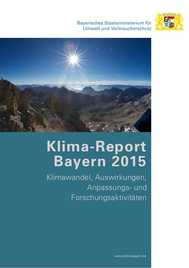 Klima-Report Bayern 2015 Klimawandel, Auswirkungen, Anpassungs- und Forschungsaktivitäten www.klima.bayern.de