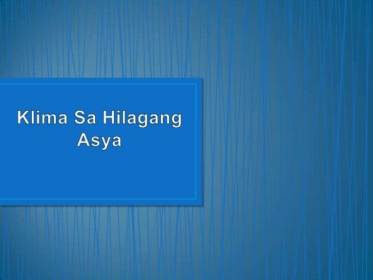 • Ang Hilagang Asya ay may klimang continental, na kung  saan ang katangian nito ang pagkakaroon ng  napakalaking agwat sa...