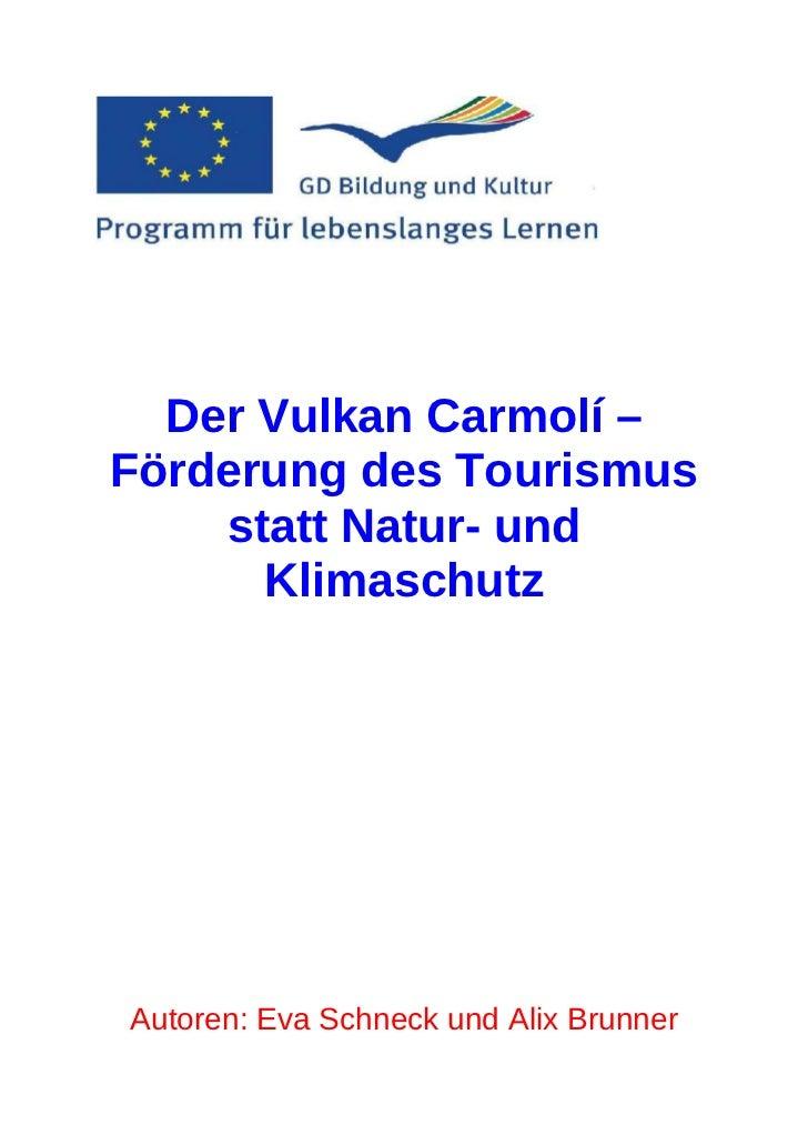Der Vulkan Carmolí –Förderung des Tourismus    statt Natur- und      KlimaschutzAutoren: Eva Schneck und Alix Brunner