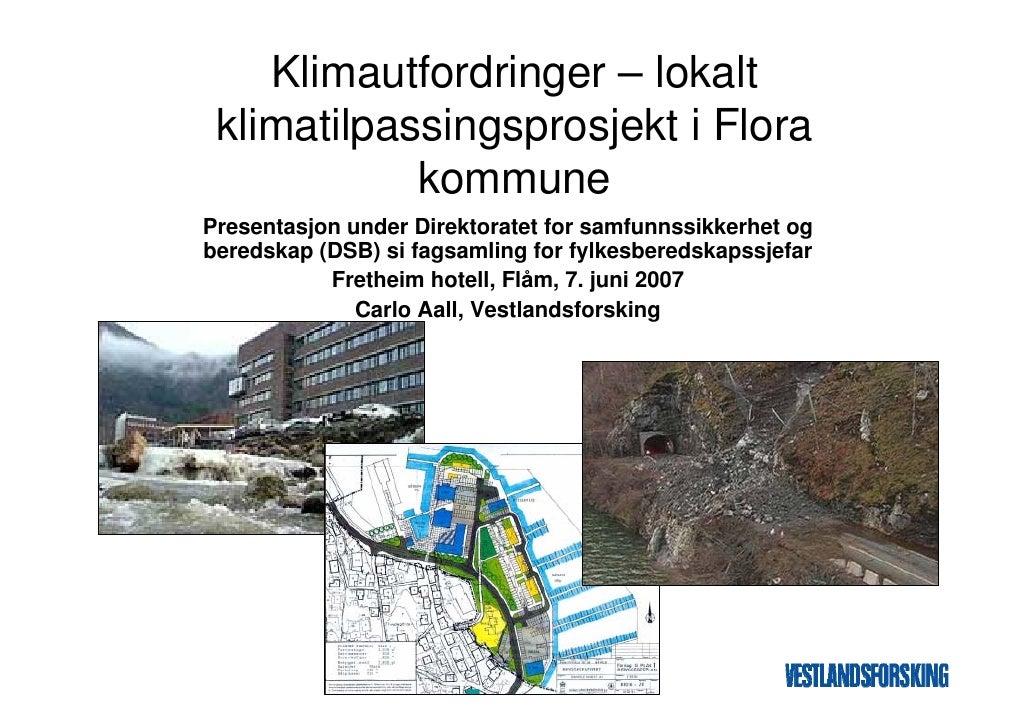 Klimautfordringer – lokalt  klimatilpassingsprosjekt i Flora             kommune Presentasjon under Direktoratet for samfu...