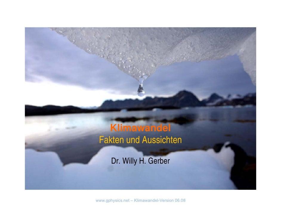 Klimawandel  Fakten und Aussichten         Dr. Willy H. Gerber    www.gphysics.net – Klimawandel-Version 06.08