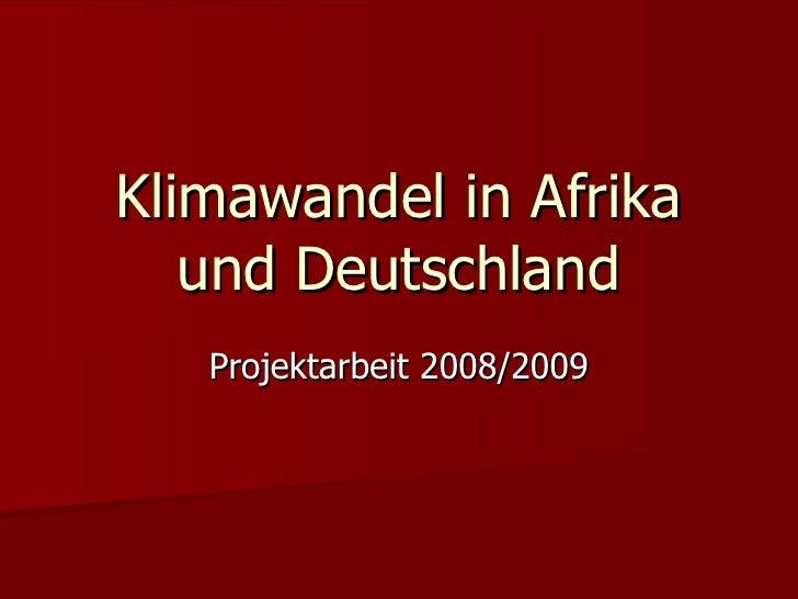 Klimawandel in Afrika und Deutschland Projektarbeit 2008/2009